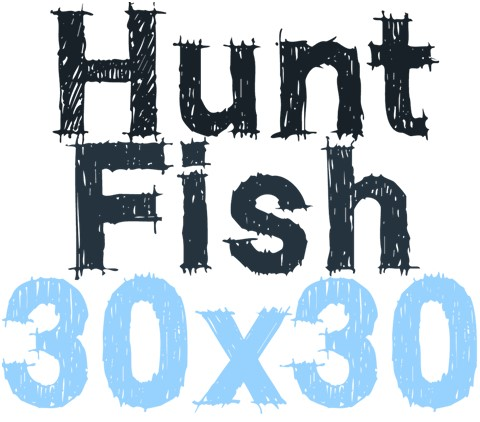 Hunt Fish 30 by 30
